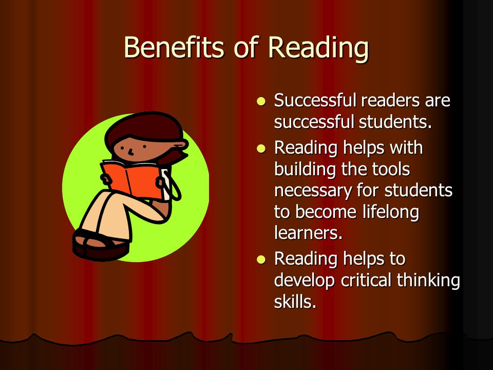 Benefits of Reading Successful readers are successful students.