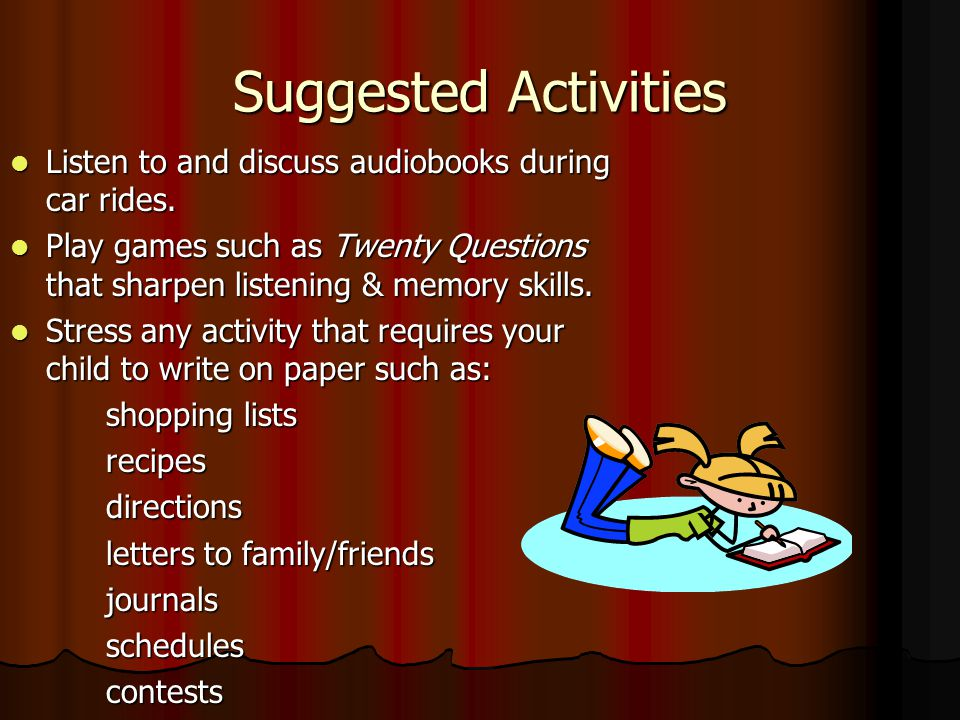 Suggested Activities Listen to and discuss audiobooks during car rides.