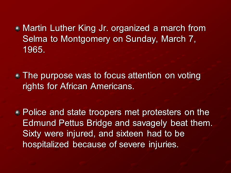 Martin Luther King Jr. organized a march from Selma to Montgomery on Sunday, March 7, 1965.