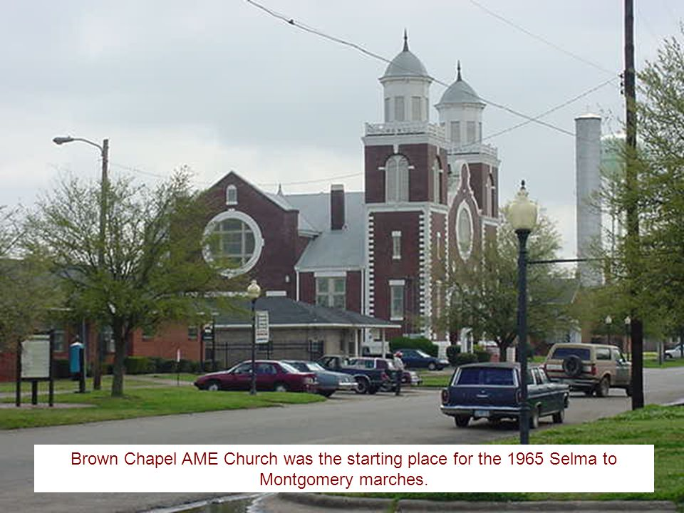 Brown Chapel AME Church was the starting place for the 1965 Selma to Montgomery marches.