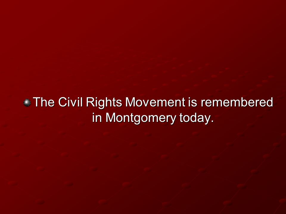 The Civil Rights Movement is remembered in Montgomery today.