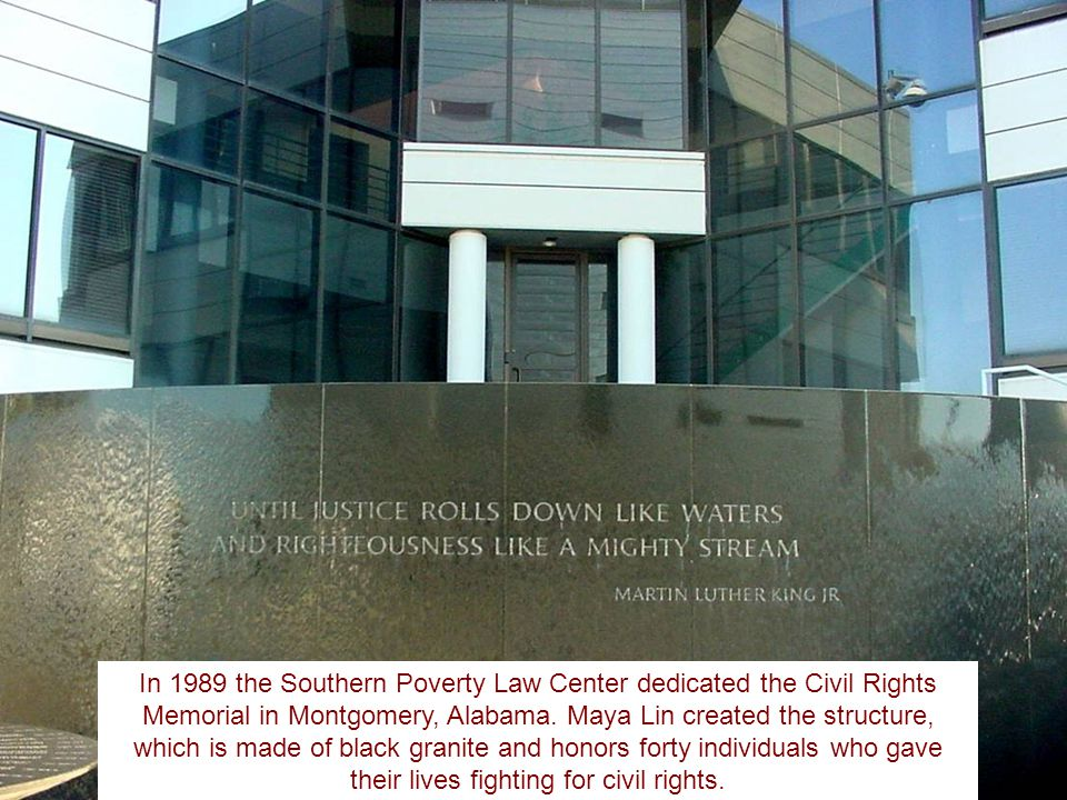 In 1989 the Southern Poverty Law Center dedicated the Civil Rights Memorial in Montgomery, Alabama.