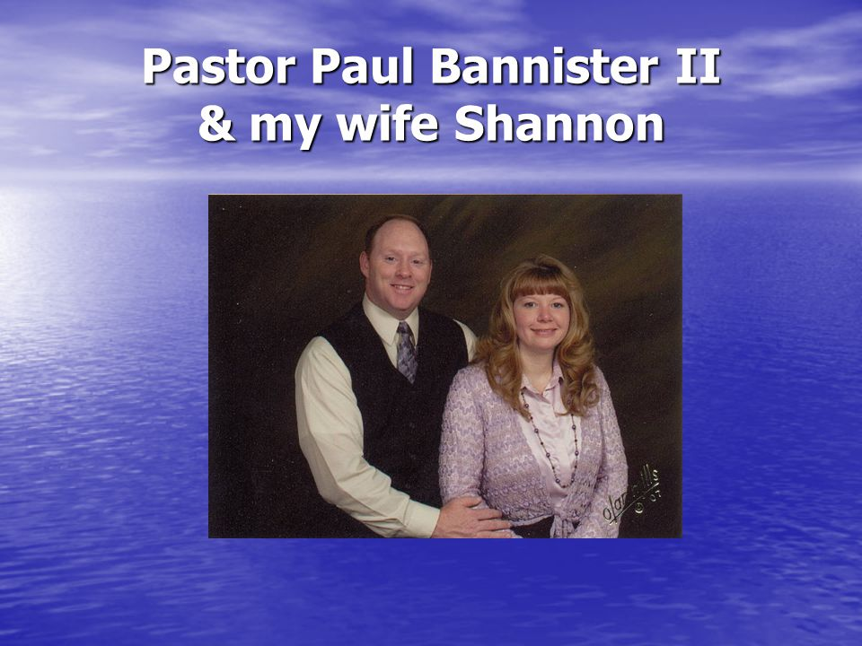 Pastor Paul Bannister II & my wife Shannon