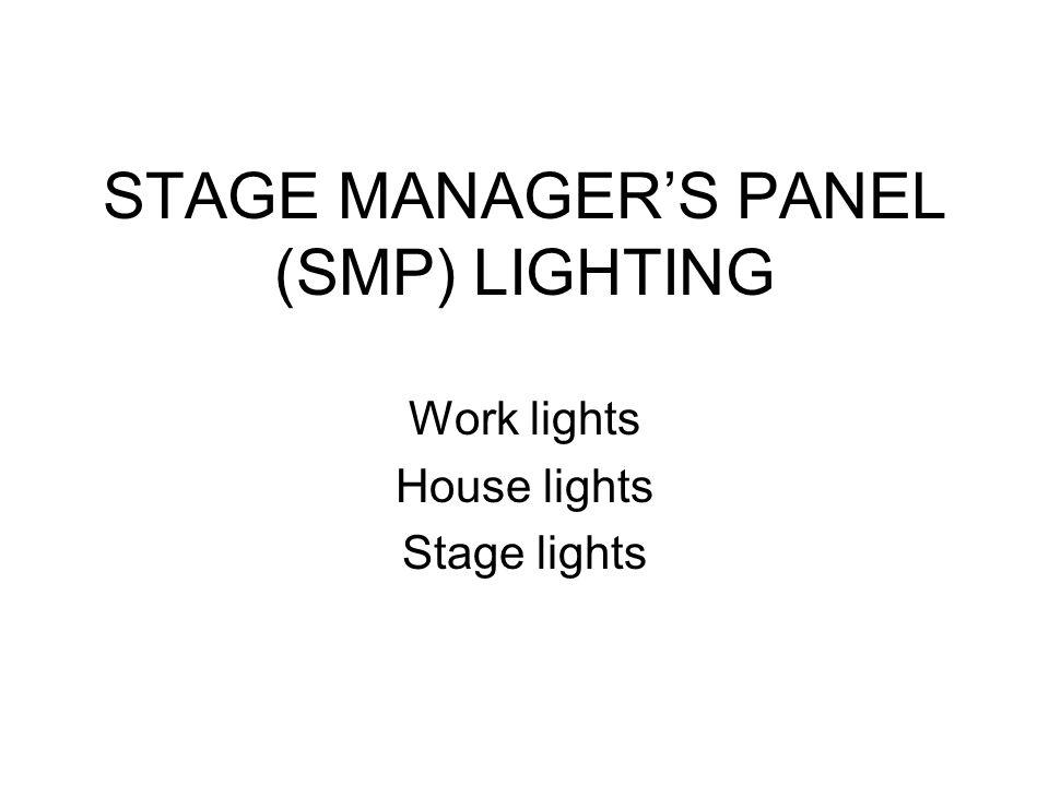 STAGE MANAGER'S PANEL (SMP) LIGHTING Work lights House lights Stage lights