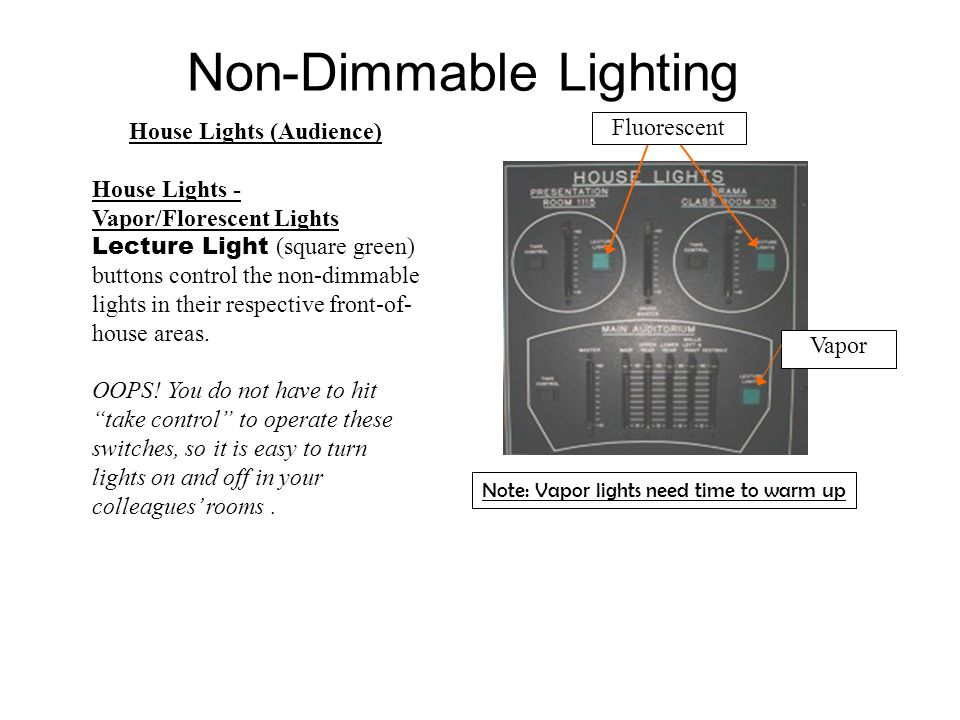 Non-Dimmable Lighting House Lights (Audience) House Lights - Vapor/Florescent Lights Lecture Light (square green) buttons control the non-dimmable lights in their respective front-of- house areas.