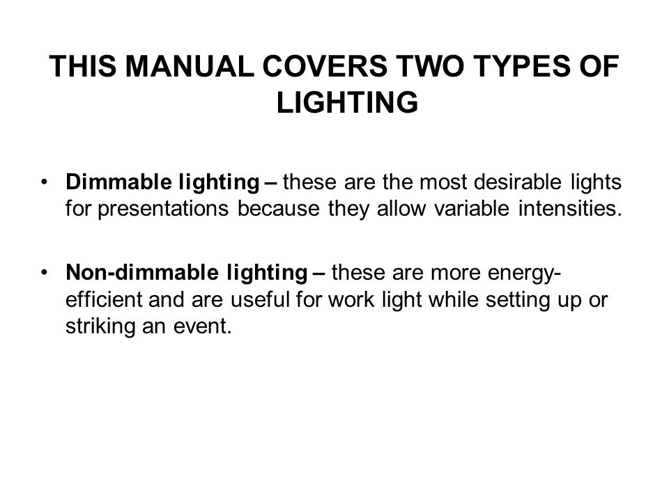 THIS MANUAL COVERS TWO TYPES OF LIGHTING Dimmable lighting – these are the most desirable lights for presentations because they allow variable intensities.
