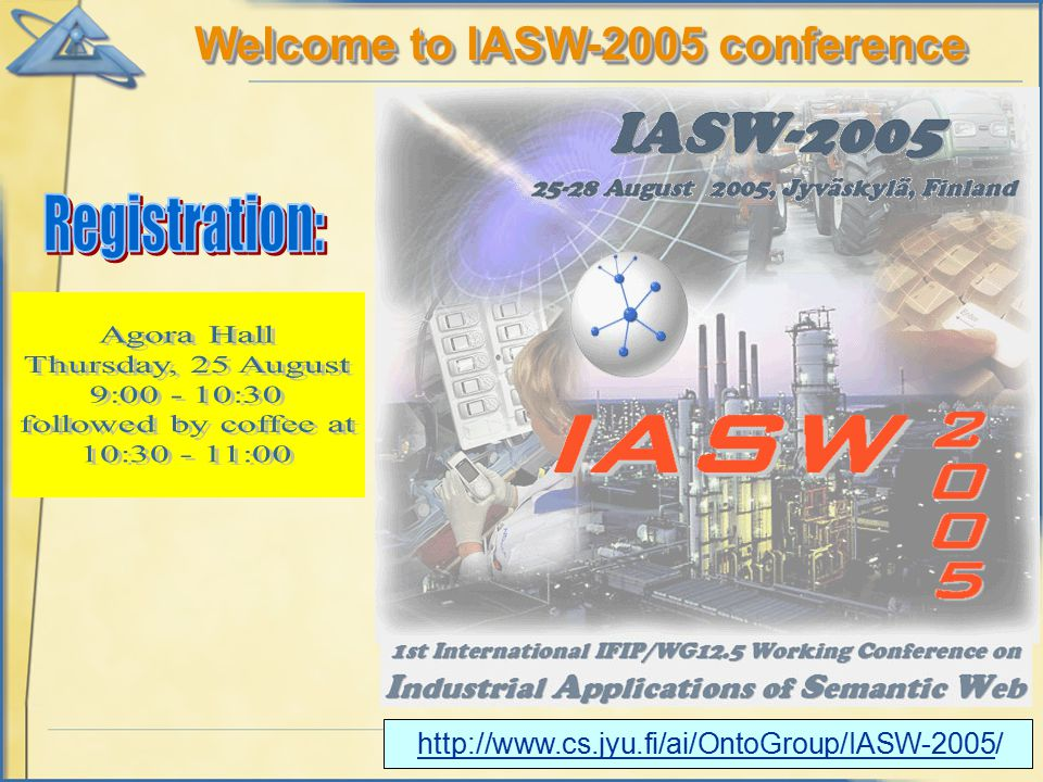 Welcome to IASW-2005 conference http://www.cs.jyu.fi/ai/OntoGroup/IASW-2005/