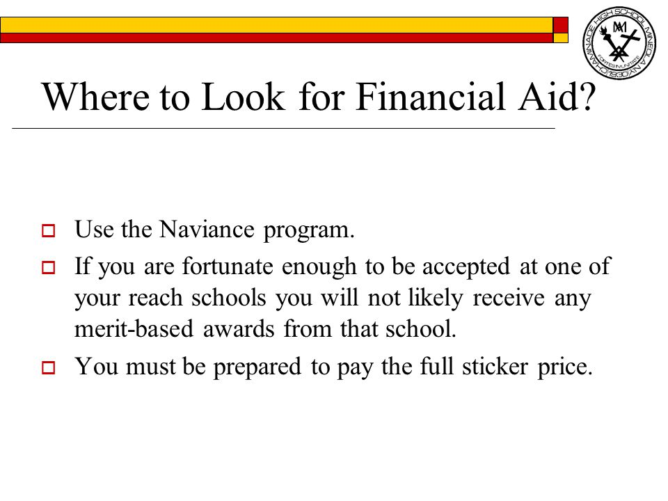 Where to Look for Financial Aid.  Use the Naviance program.