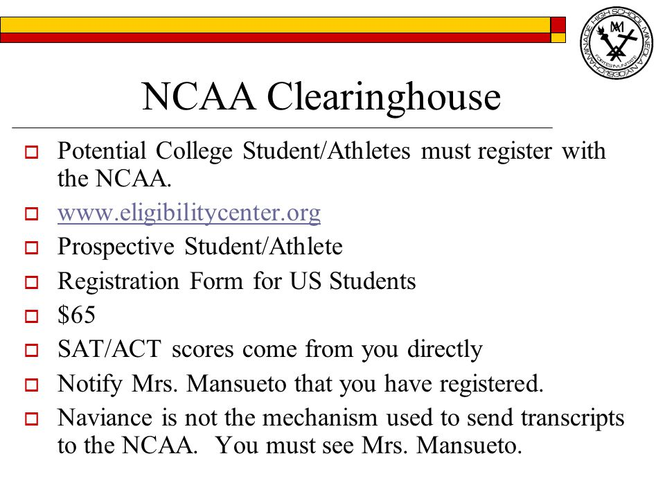 NCAA Clearinghouse  Potential College Student/Athletes must register with the NCAA.