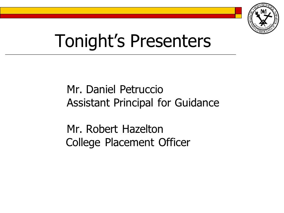 Tonight's Presenters Mr. Daniel Petruccio Assistant Principal for Guidance Mr.
