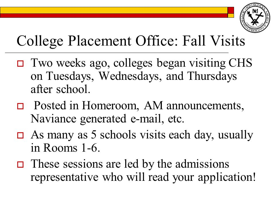 College Placement Office: Fall Visits  Two weeks ago, colleges began visiting CHS on Tuesdays, Wednesdays, and Thursdays after school.