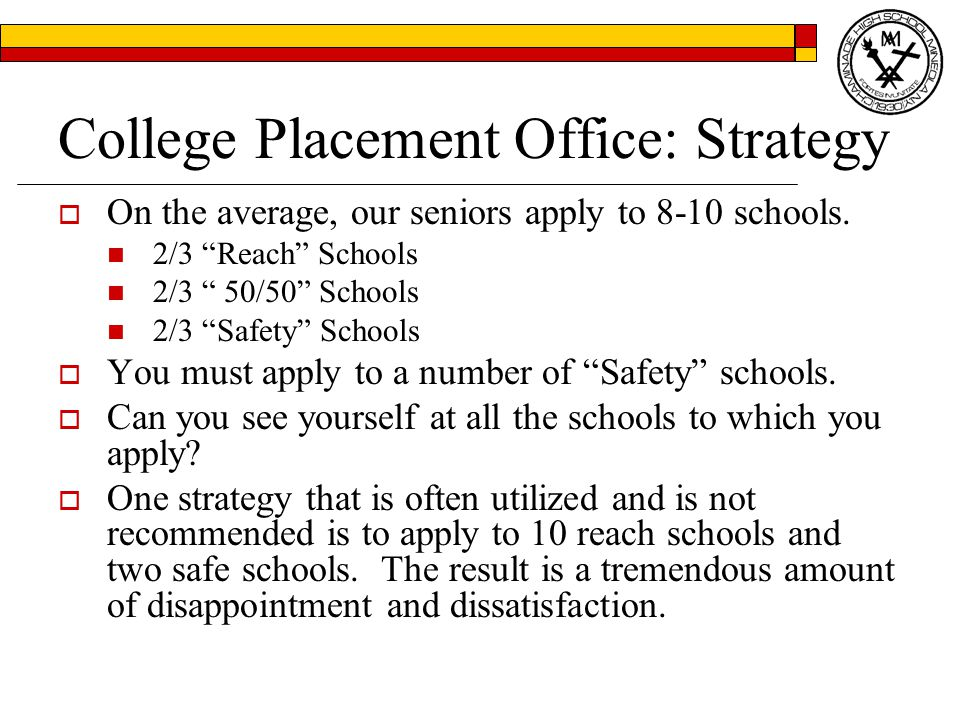 College Placement Office: Strategy  On the average, our seniors apply to 8-10 schools.