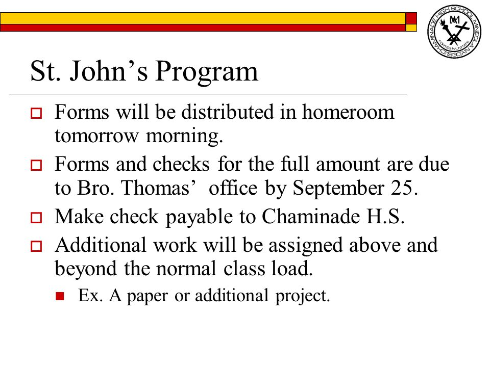 St. John's Program  Forms will be distributed in homeroom tomorrow morning.