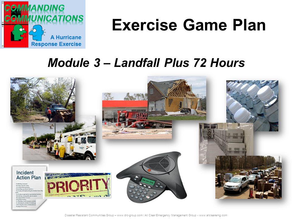 Disaster Resistant Communities Group – www.drc-group.com / All Clear Emergency Management Group - www.allclearemg.com Exercise Game Plan Module 3 – La
