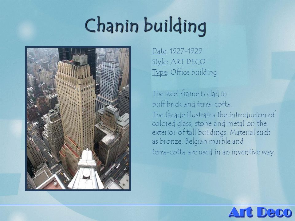 Chanin building Date: 1927-1929 Style: ART DECO Type: Office building The steel frame is clad in buff brick and terra-cotta.