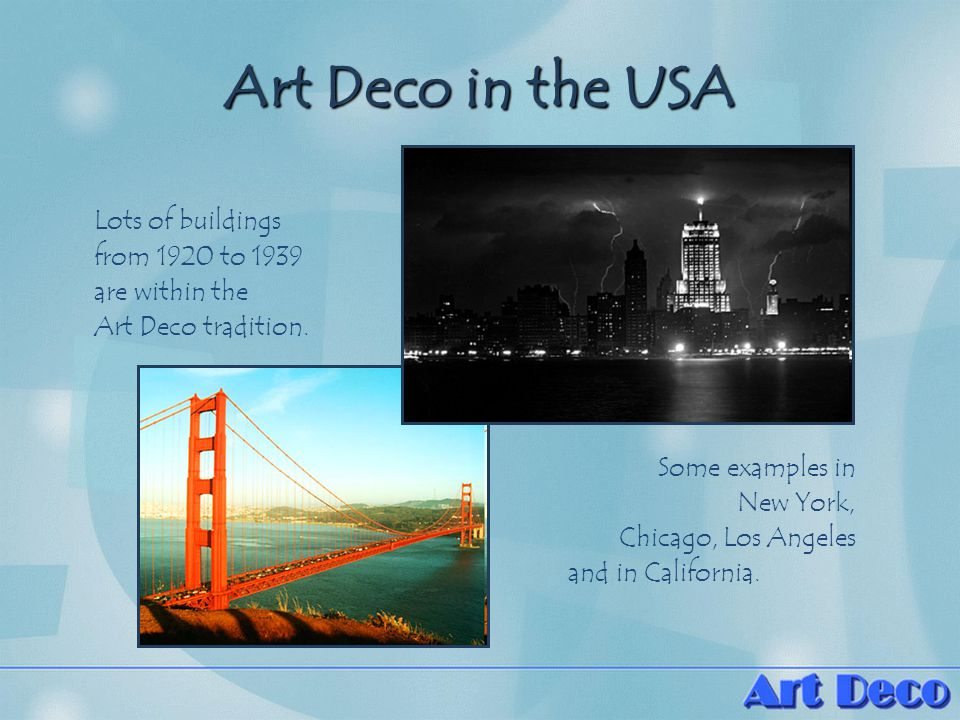 Art Deco in the USA Lots of buildings from 1920 to 1939 are within the Art Deco tradition.