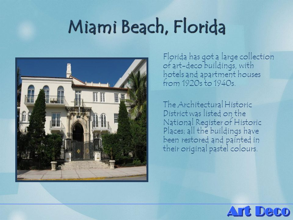 Miami Beach, Florida Florida has got a large collection of art-deco buildings, with hotels and apartment houses from 1920s to 1940s.