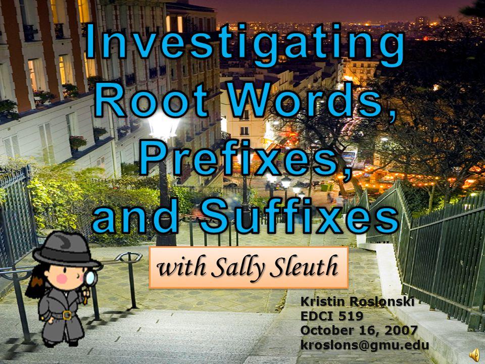 Kristin Roslonski EDCI 519 October 16, 2007 kroslons@gmu.edu with Sally Sleuth