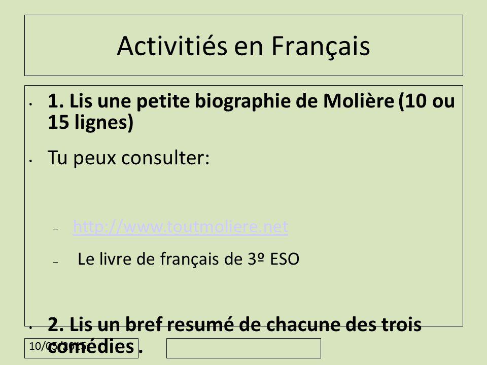 10/05/2015 Activitiés en Français 1. Lis une petite biographie de Molière (10 ou 15 lignes) Tu peux consulter: – http://www.toutmoliere.nethttp://www.