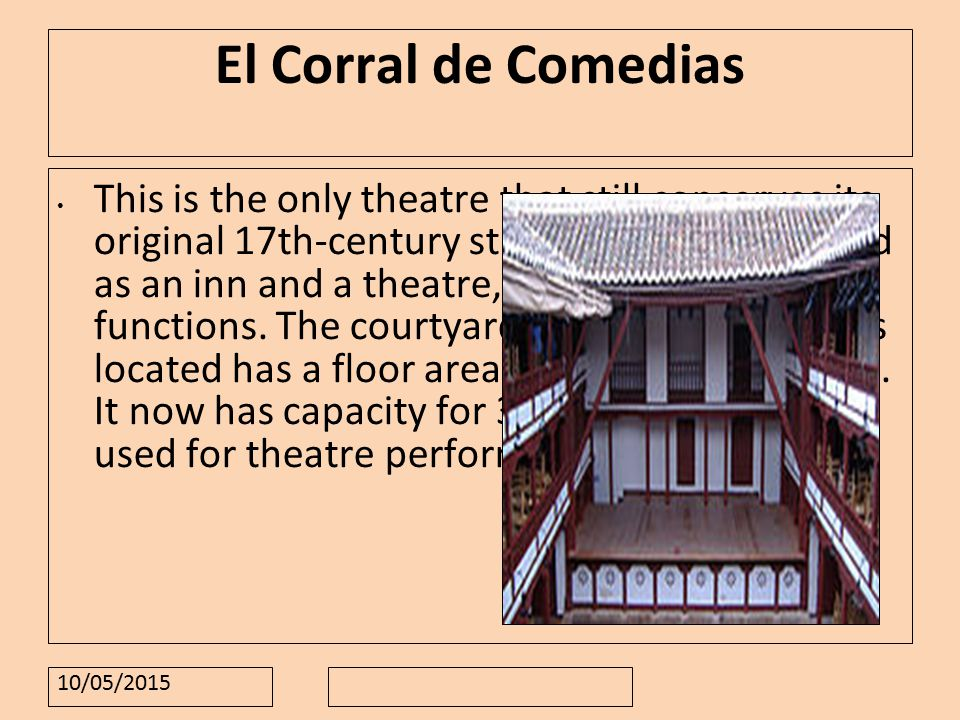 10/05/2015 El Corral de Comedias This is the only theatre that still conserves its original 17th-century structure.