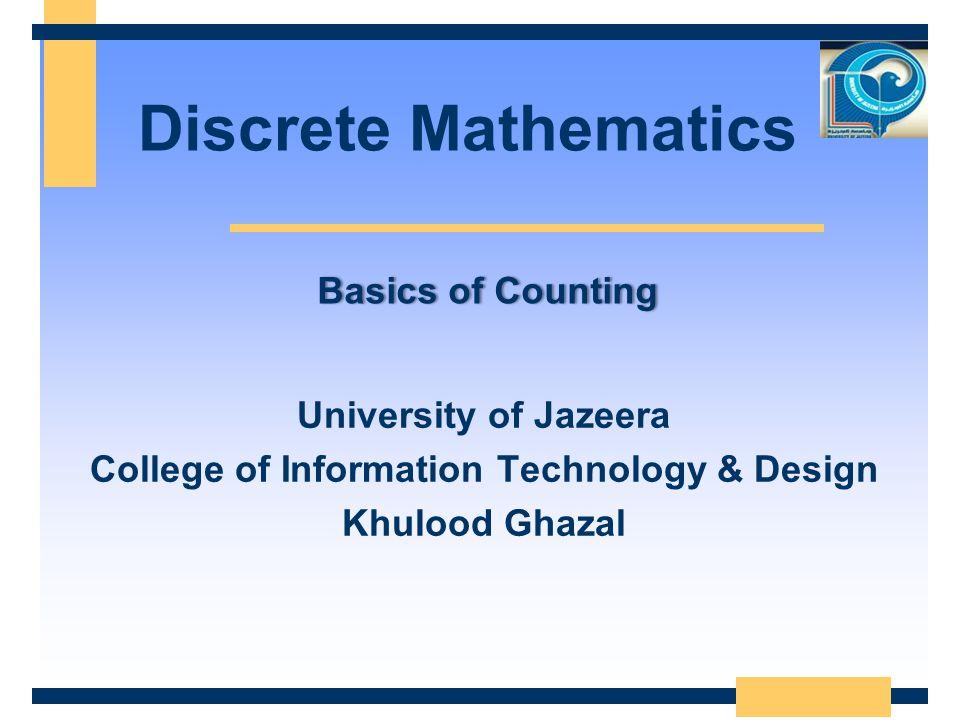 Discrete Mathematics University of Jazeera College of Information Technology & Design Khulood Ghazal Basics of CountingBasics of Counting