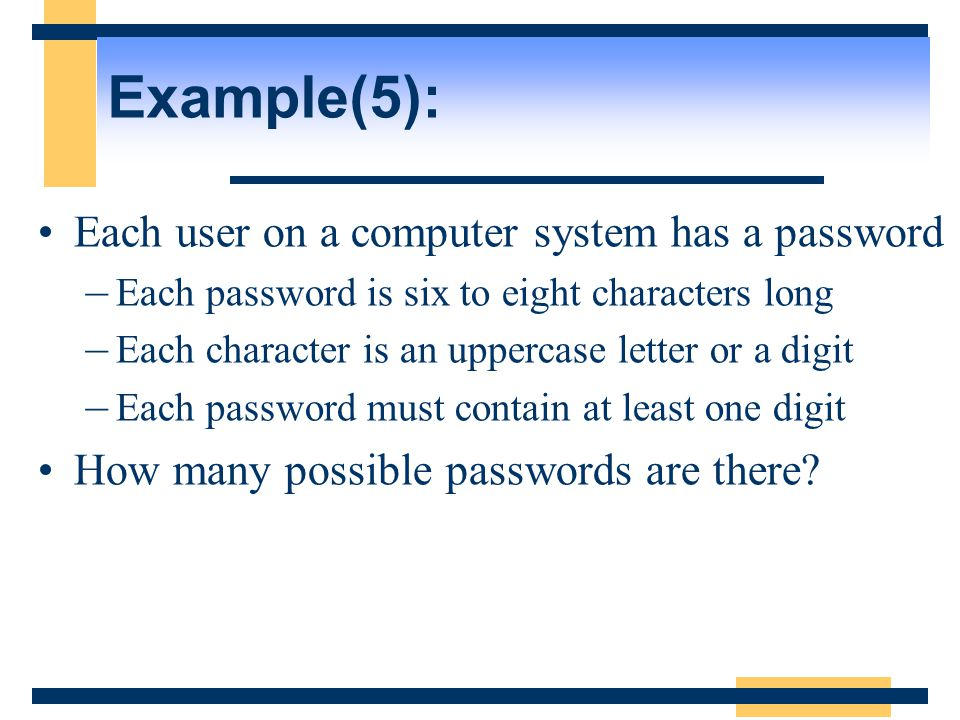 Example(5): Each user on a computer system has a password –Each password is six to eight characters long –Each character is an uppercase letter or a d
