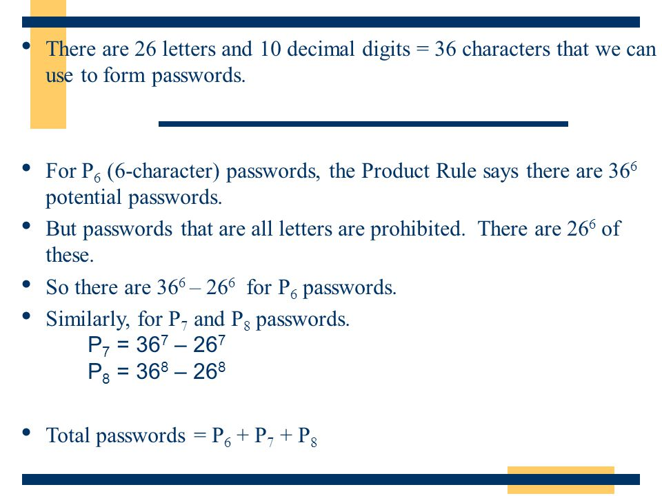 There are 26 letters and 10 decimal digits = 36 characters that we can use to form passwords. For P 6 (6-character) passwords, the Product Rule says t