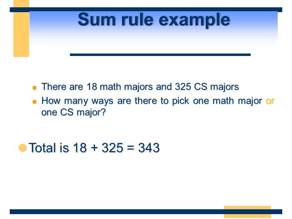 Sum rule exampleSum rule example There are 18 math majors and 325 CS majors There are 18 math majors and 325 CS majors How many ways are there to pick