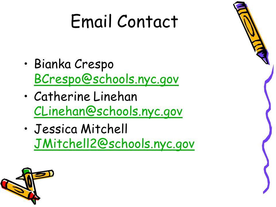Email Contact Bianka Crespo BCrespo@schools.nyc.gov BCrespo@schools.nyc.gov Catherine Linehan CLinehan@schools.nyc.gov CLinehan@schools.nyc.gov Jessica Mitchell JMitchell2@schools.nyc.gov JMitchell2@schools.nyc.gov