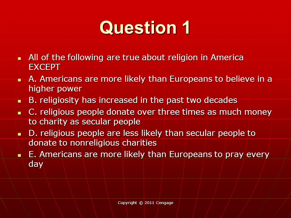 Question 1 All of the following are true about religion in America EXCEPT All of the following are true about religion in America EXCEPT A. Americans