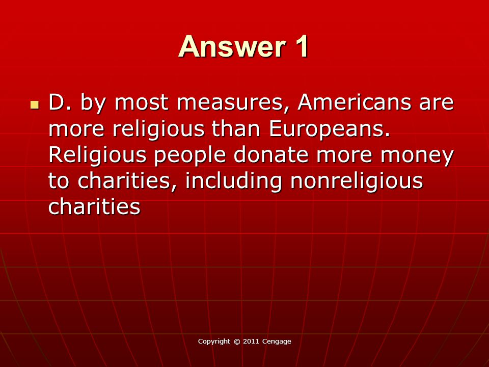 Answer 1 D.by most measures, Americans are more religious than Europeans.