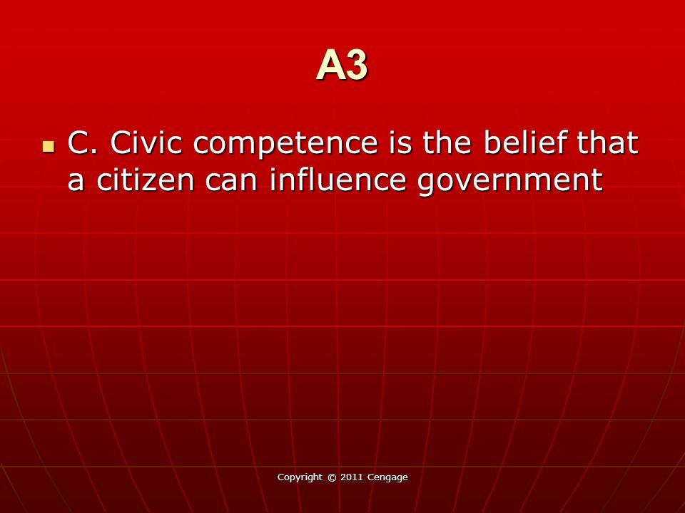 A3 C. Civic competence is the belief that a citizen can influence government C. Civic competence is the belief that a citizen can influence government