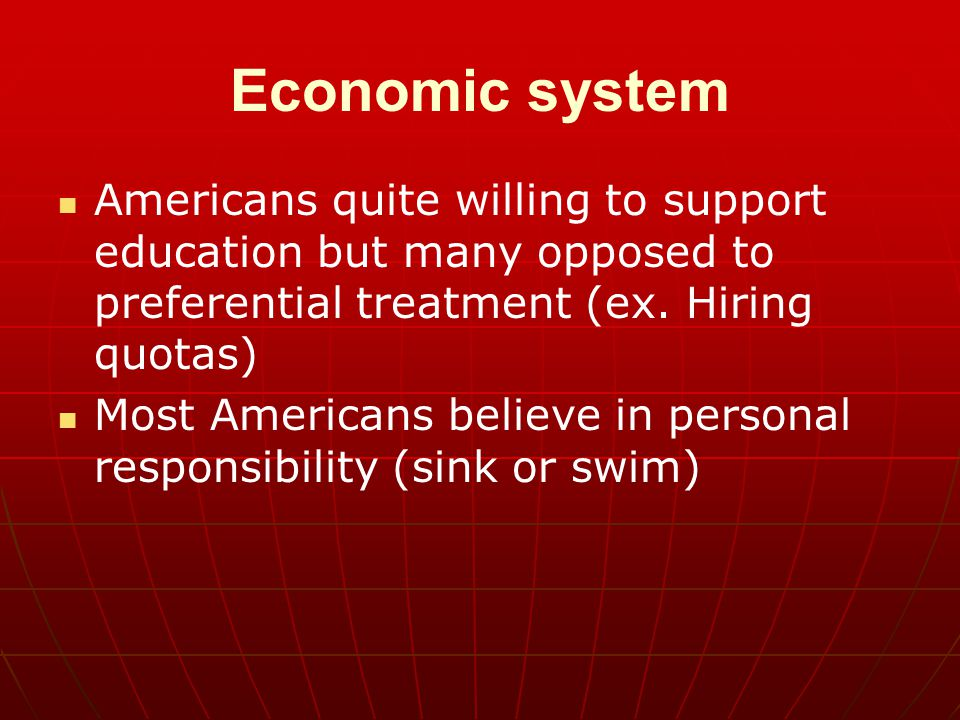 Economic system Americans quite willing to support education but many opposed to preferential treatment (ex.