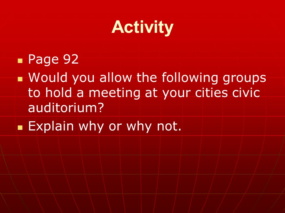 Activity Page 92 Would you allow the following groups to hold a meeting at your cities civic auditorium? Explain why or why not.