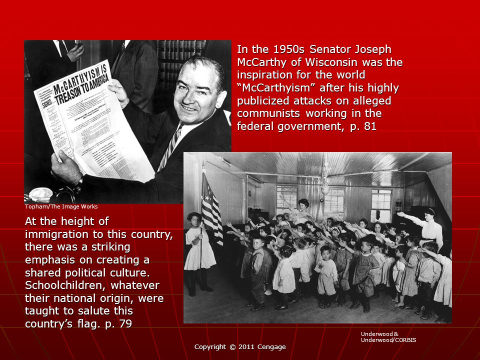 In the 1950s Senator Joseph McCarthy of Wisconsin was the inspiration for the world McCarthyism after his highly publicized attacks on alleged communists working in the federal government, p.