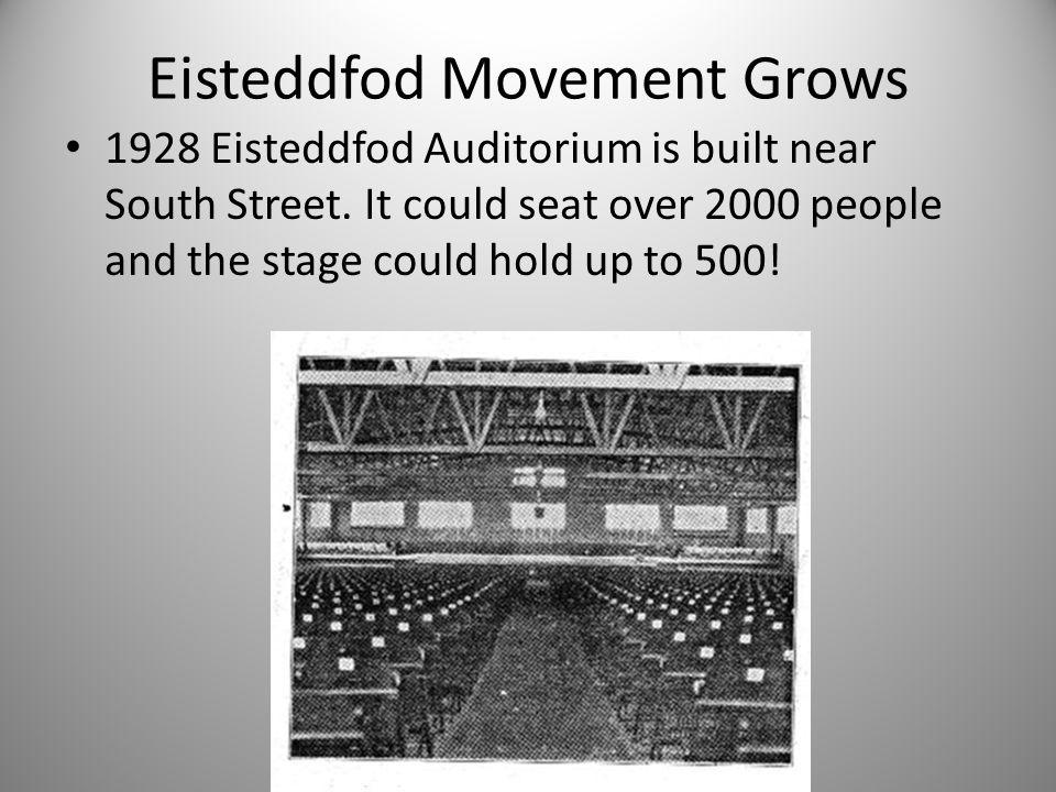 Eisteddfod Movement Grows 1928 Eisteddfod Auditorium is built near South Street.