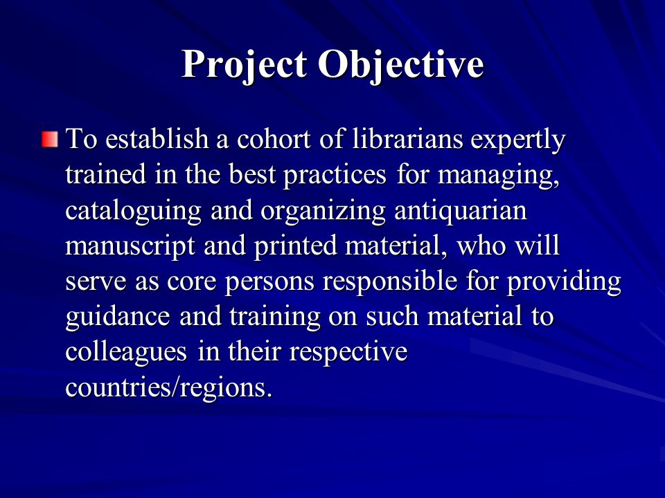 Project Objective To establish a cohort of librarians expertly trained in the best practices for managing, cataloguing and organizing antiquarian manu