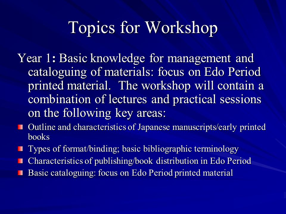 Topics for Workshop Year 1: Basic knowledge for management and cataloguing of materials: focus on Edo Period printed material. The workshop will conta
