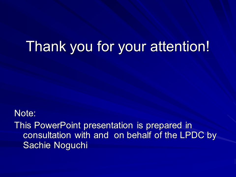 Thank you for your attention! Note: This PowerPoint presentation is prepared in consultation with and on behalf of the LPDC by Sachie Noguchi