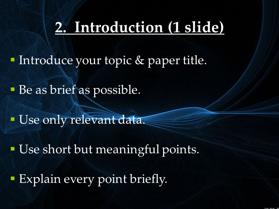 2. Introduction (1 slide)  Introduce your topic & paper title.