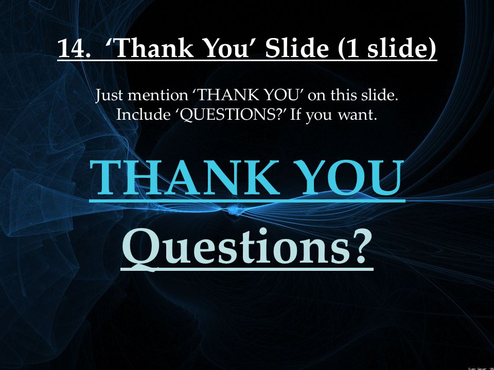 14. 'Thank You' Slide (1 slide) Just mention 'THANK YOU' on this slide.