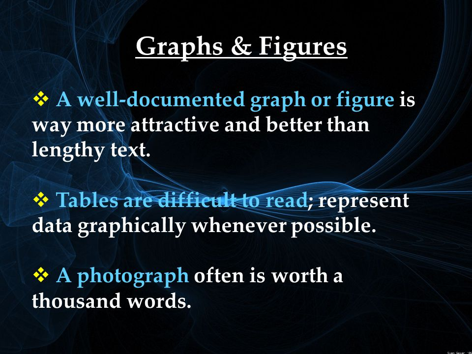 Graphs & Figures  A A well-documented graph or figure is way more attractive and better than lengthy text.
