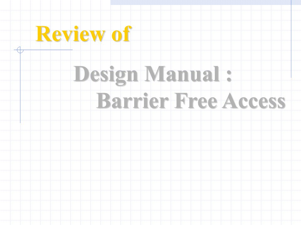 Review of Design Manual : Barrier Free Access