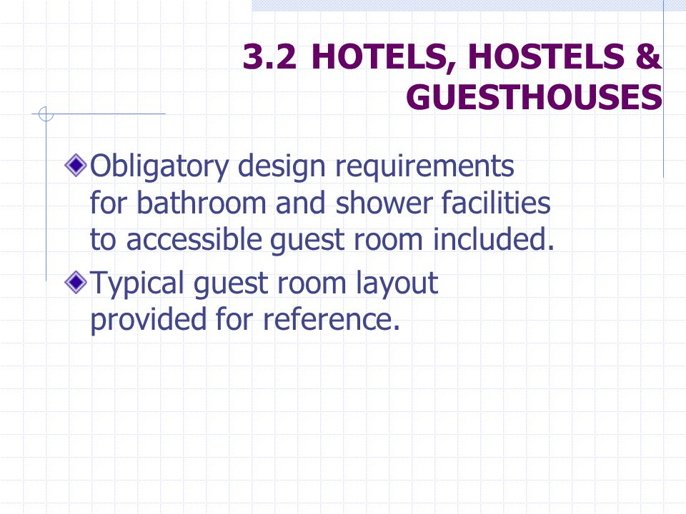 3.2HOTELS, HOSTELS & GUESTHOUSES Obligatory design requirements for bathroom and shower facilities to accessible guest room included.