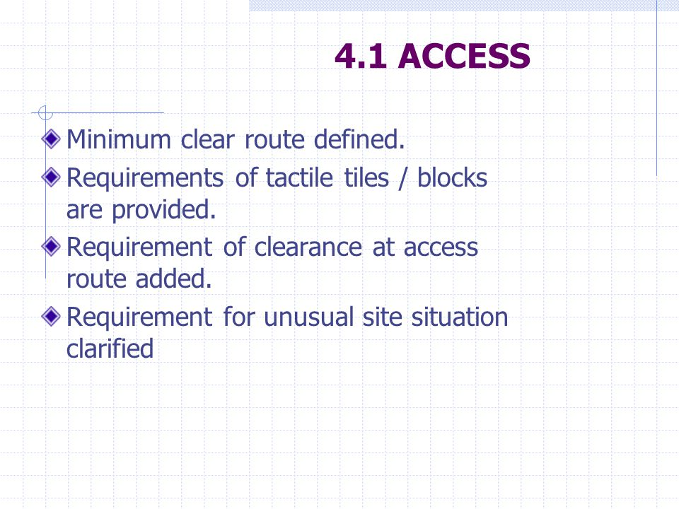 4.1 ACCESS Minimum clear route defined. Requirements of tactile tiles / blocks are provided.