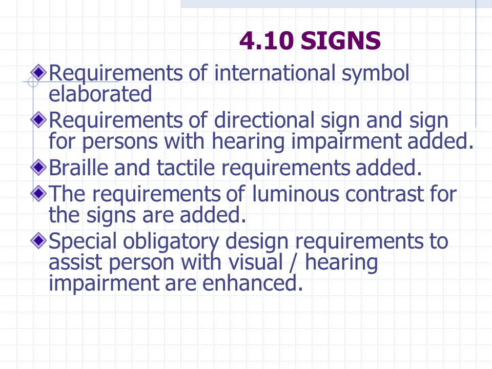 4.10 SIGNS Requirements of international symbol elaborated Requirements of directional sign and sign for persons with hearing impairment added.