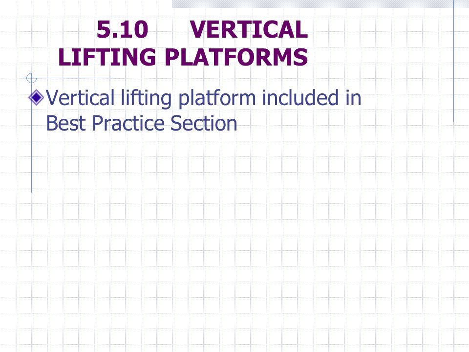 5.10VERTICAL LIFTING PLATFORMS Vertical lifting platform included in Best Practice Section