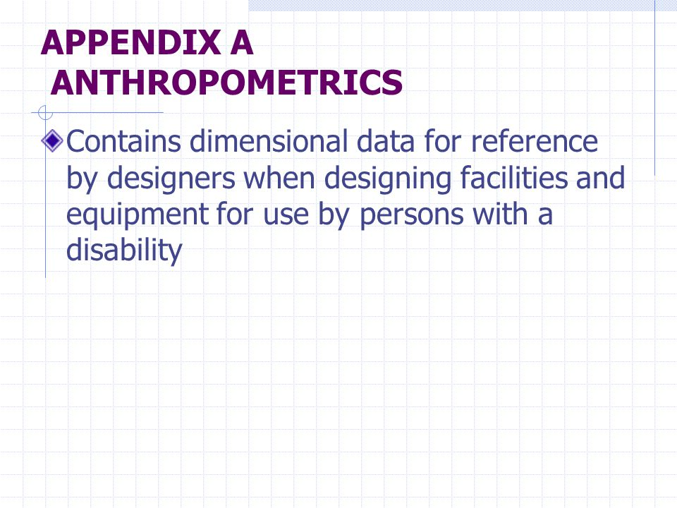 APPENDIX A ANTHROPOMETRICS Contains dimensional data for reference by designers when designing facilities and equipment for use by persons with a disability