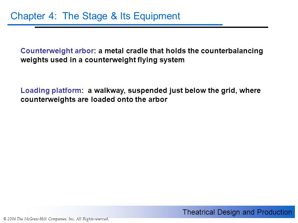 Theatrical Design and Production Chapter 4: The Stage & Its Equipment © 2006 The McGraw-Hill Companies, Inc. All Rights reserved. Loading platform: a