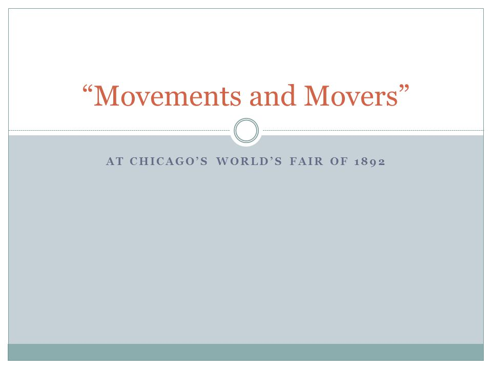 AT CHICAGO'S WORLD'S FAIR OF 1892 Movements and Movers